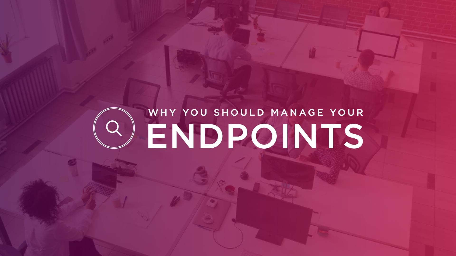 Why You Should Manage Your Endpoints